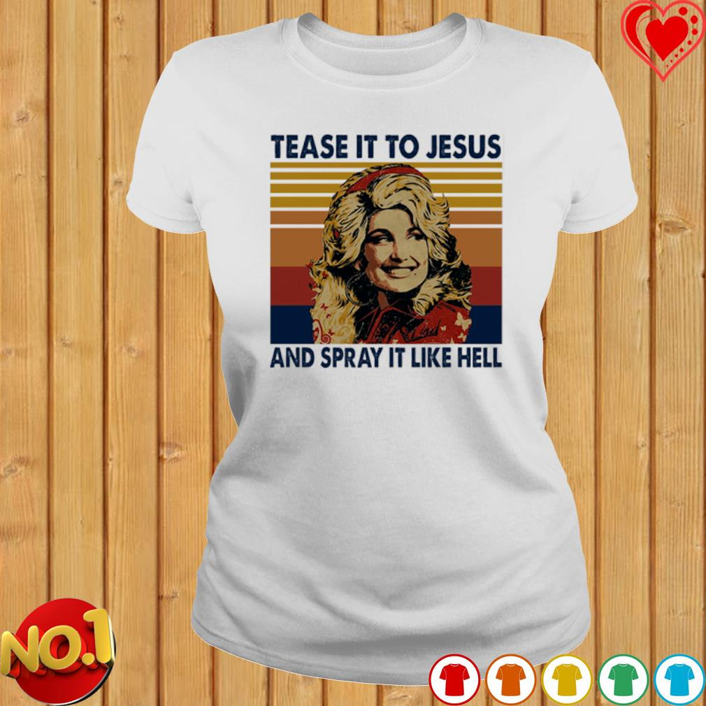 Tease it to Jesus and spray it like hell vintage s ladies-tee