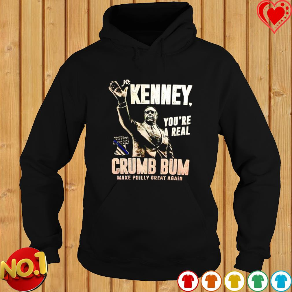 Yo Kenney you're a real crumb bum make philly great again s hoodie