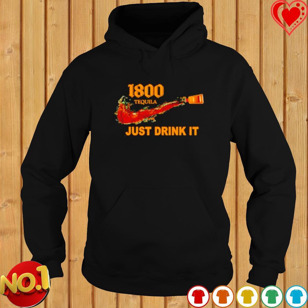 1800 Tequila just drink it s hoodie