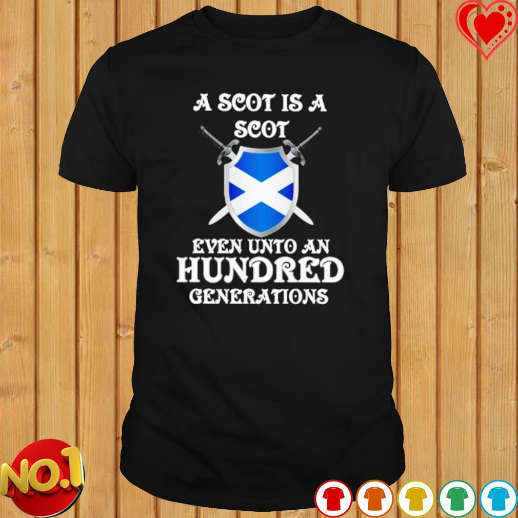 A scot is a scot even unto a hundred generations shirt