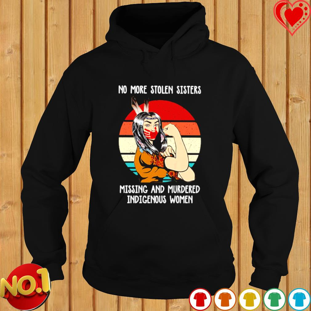 American Indian no more stolen sisters missing and murdered indigenous women s hoodie