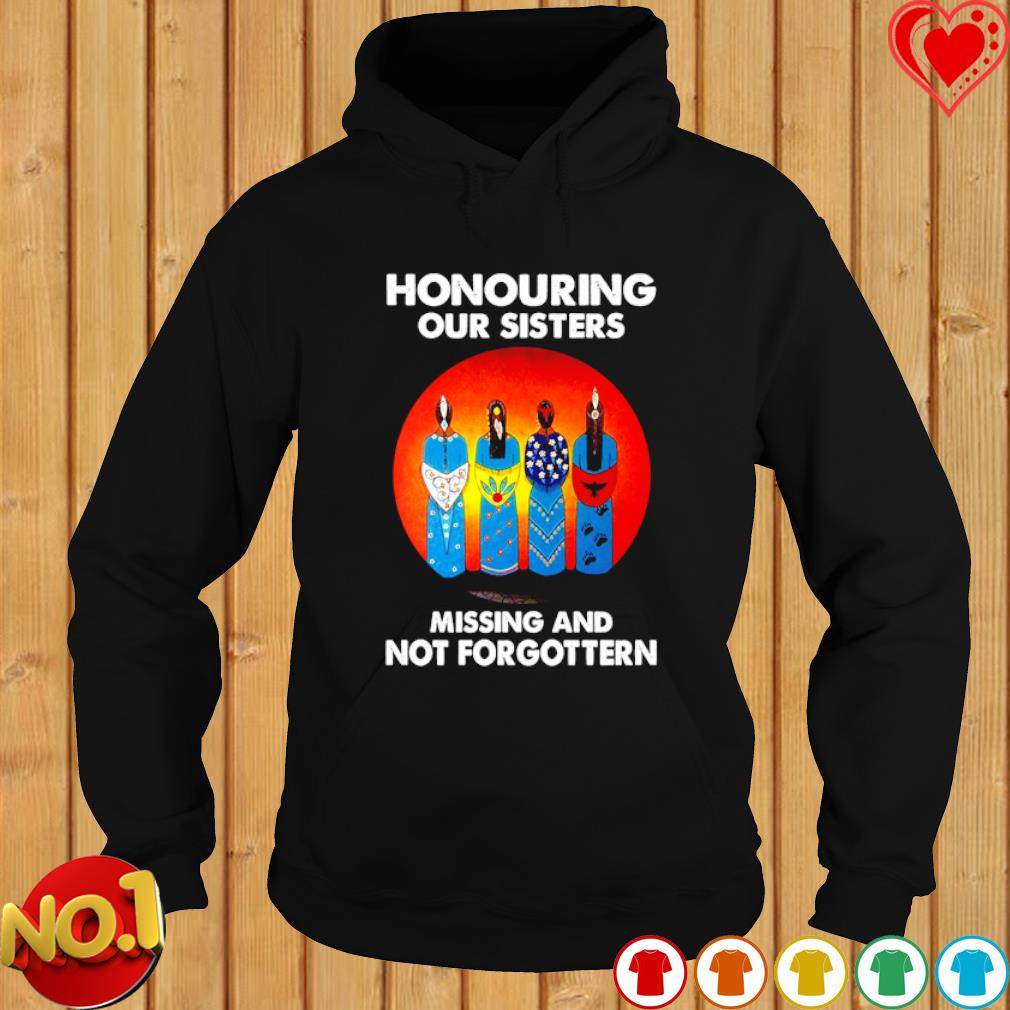 American Indian people honouring our sisters missing and not forgotten s hoodie
