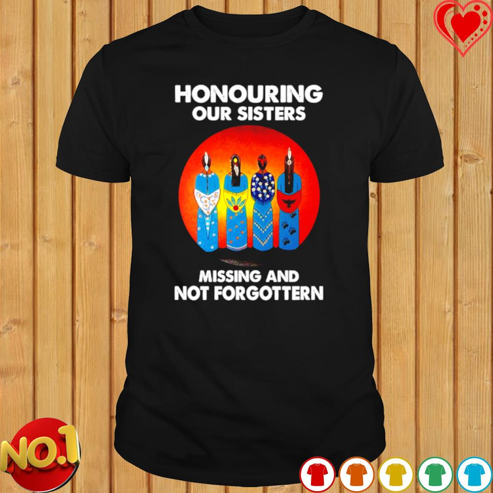 American Indian people honouring our sisters missing and not forgotten shirt