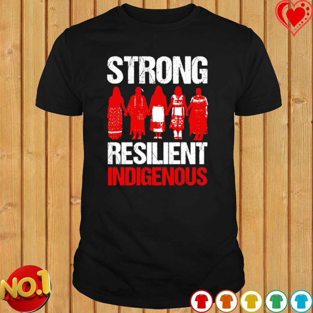 American Indian strong resilient indigenous shirt