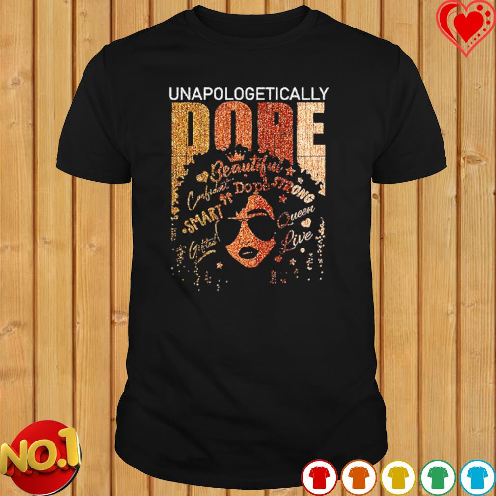 Black girl unapologetically dope beautiful shirt