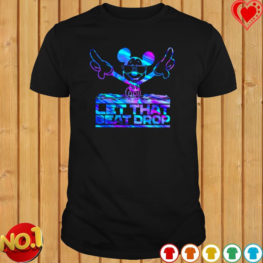 DJ Mickey let that beat drop shirt
