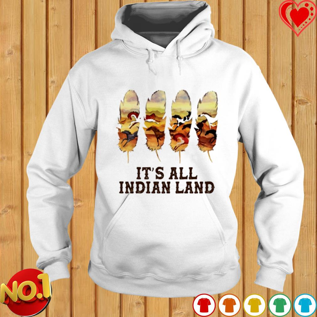Feathers It's All Indian Land s hoodie