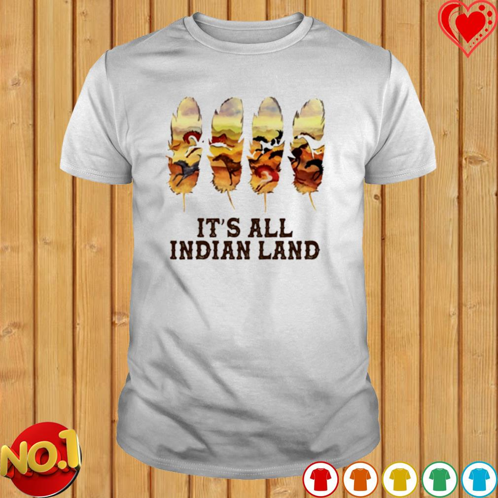 Feathers It's All Indian Land shirt