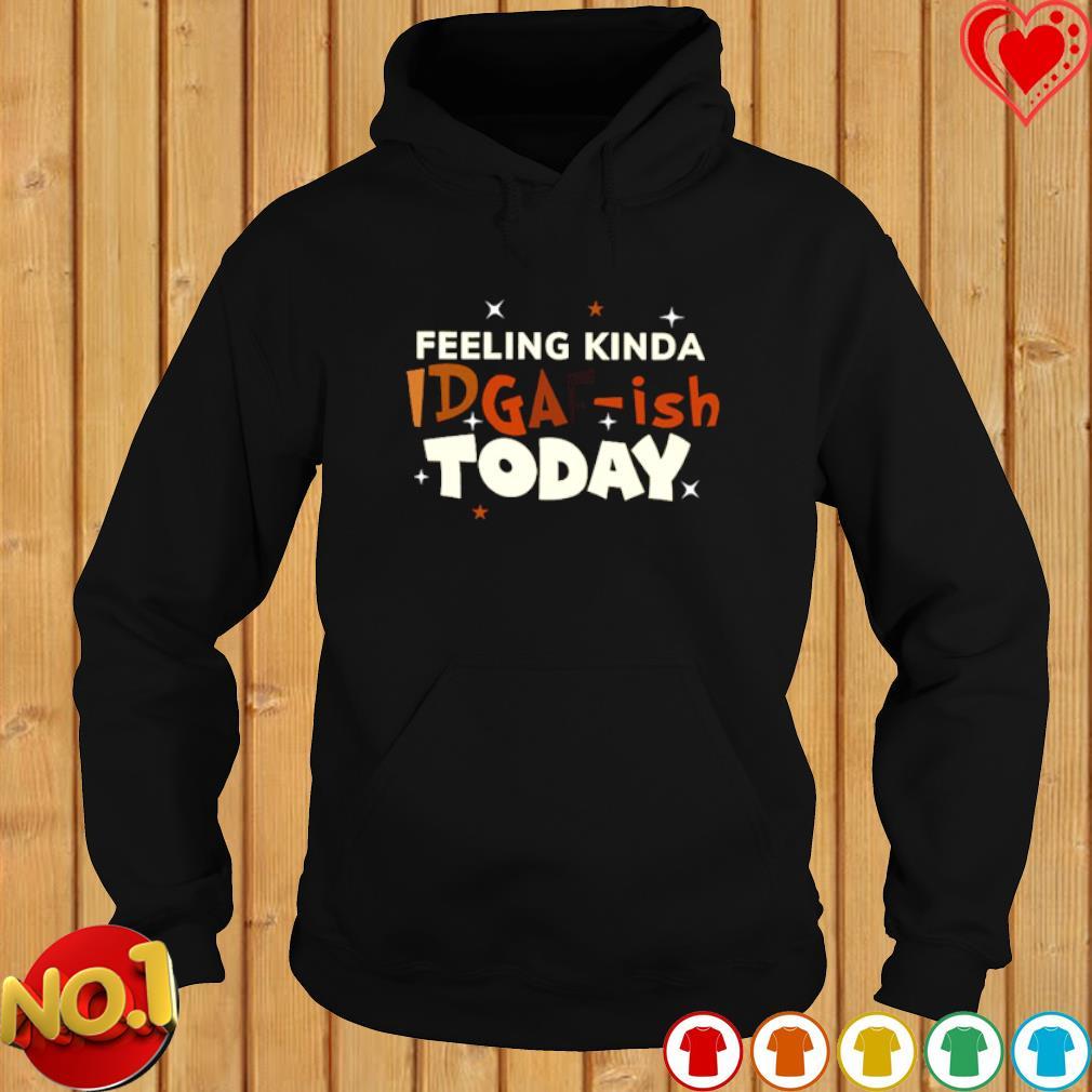 Feeling kinda idgaf-ish today s hoodie