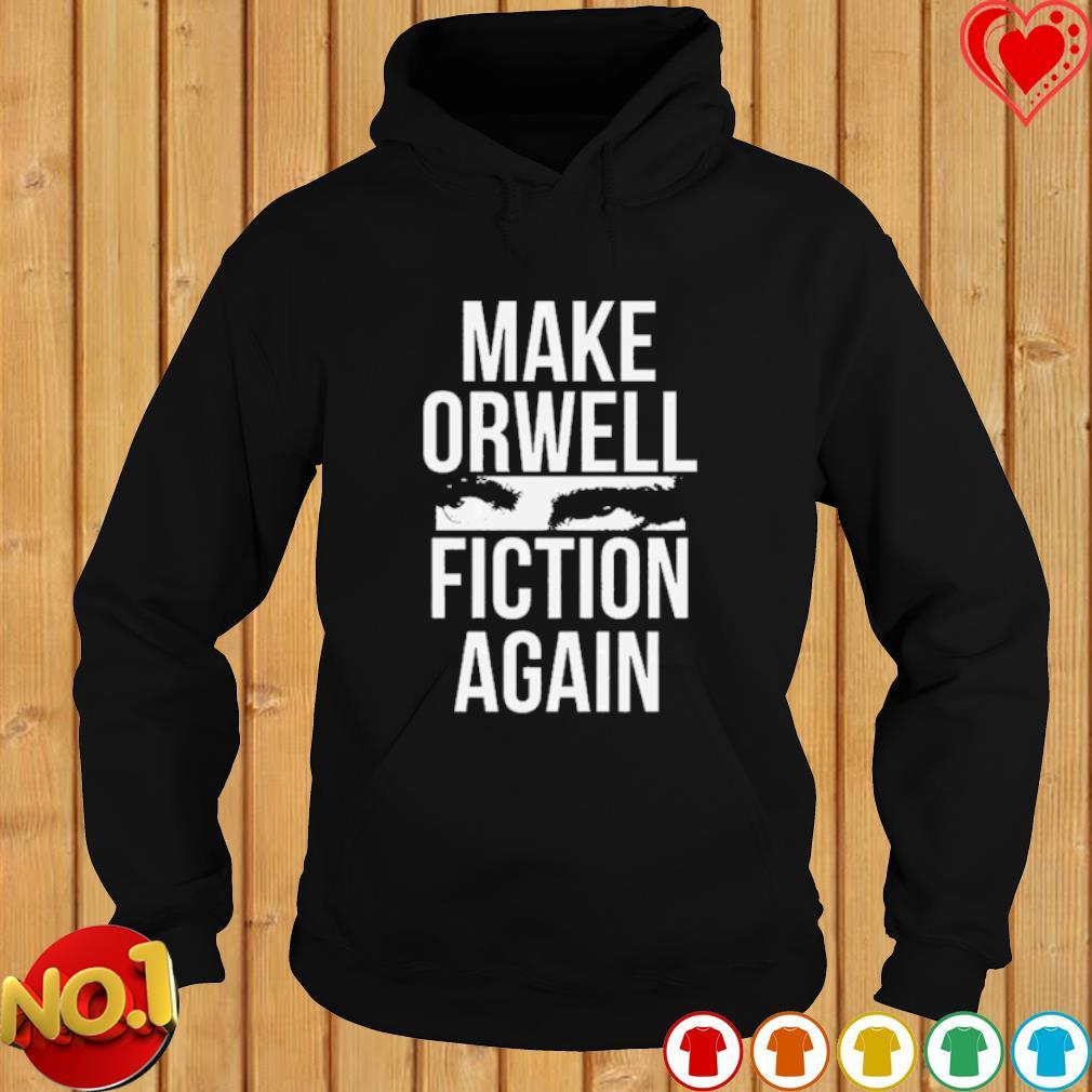 Make orwell fiction again s hoodie
