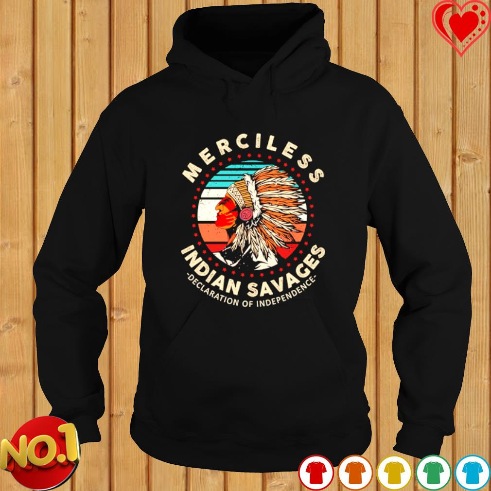 Merciless Indian Savages Declaration Of Independence vintage s hoodie