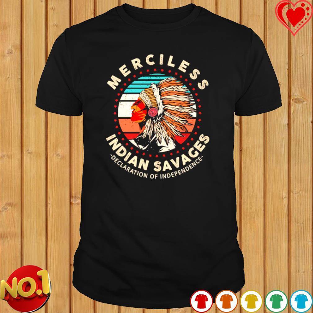Merciless Indian Savages Declaration Of Independence vintage shirt