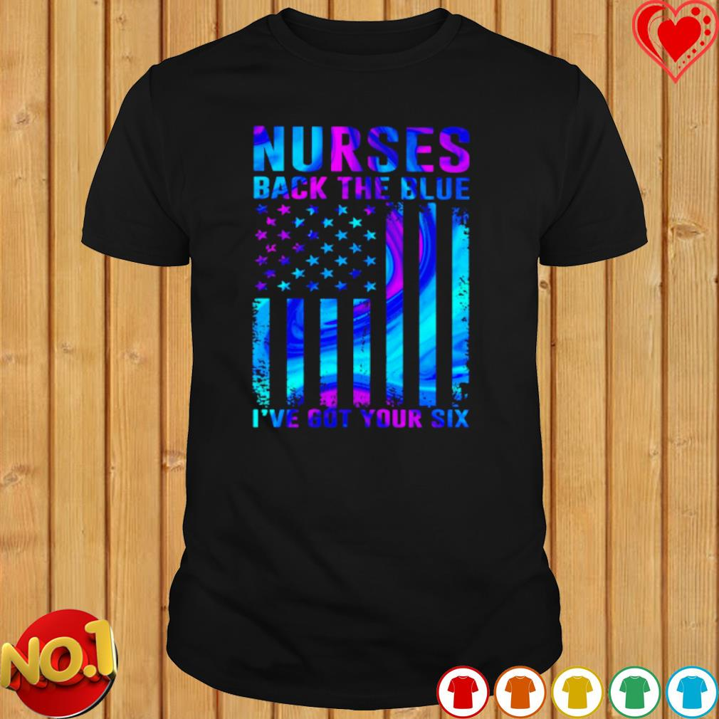 Nurses Back The Blue Ive Got Your Six Black Shirt Unisex Short Long Sleeve Ladies V-Neck Tank Men Women Tee Gifts