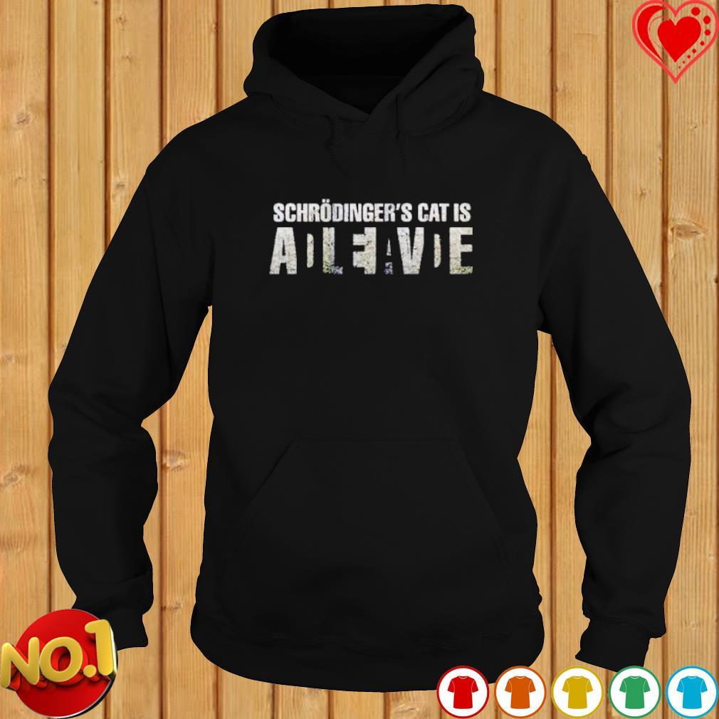 Schorodinger cat is alive s hoodie