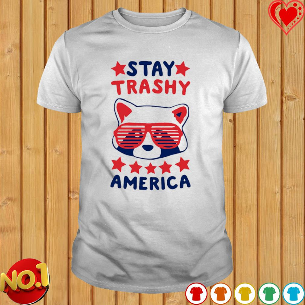 Stay Trashy America shirt