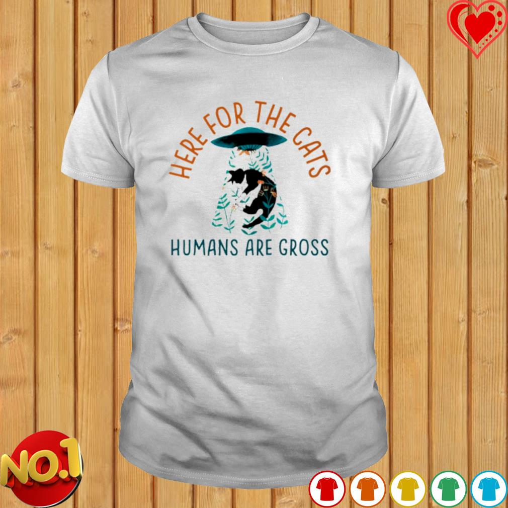 UFO here for the cats humans are gross shirt