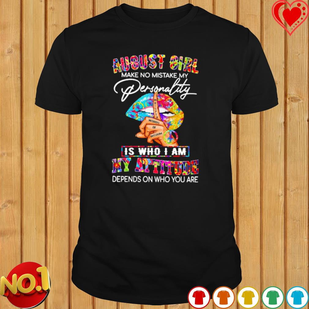 August Girl make no mistake my personality is who I am my attitude shirt
