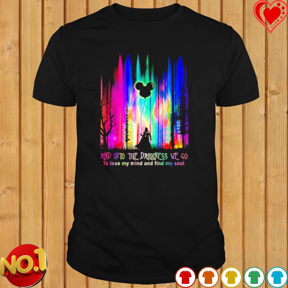 Darth Vader and into the darkness we go to lose my mind and find my soul shirt