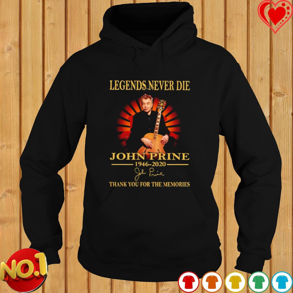 Legends never die John Prine 1946 2020 thank you for the memories signature s hoodie
