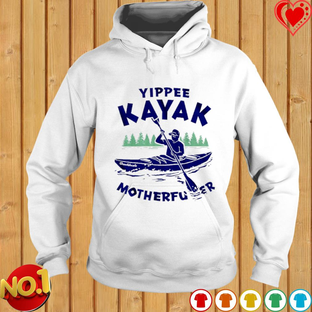 Yippee Kayak motherfucker shirt, hoodie, sweater, long ...