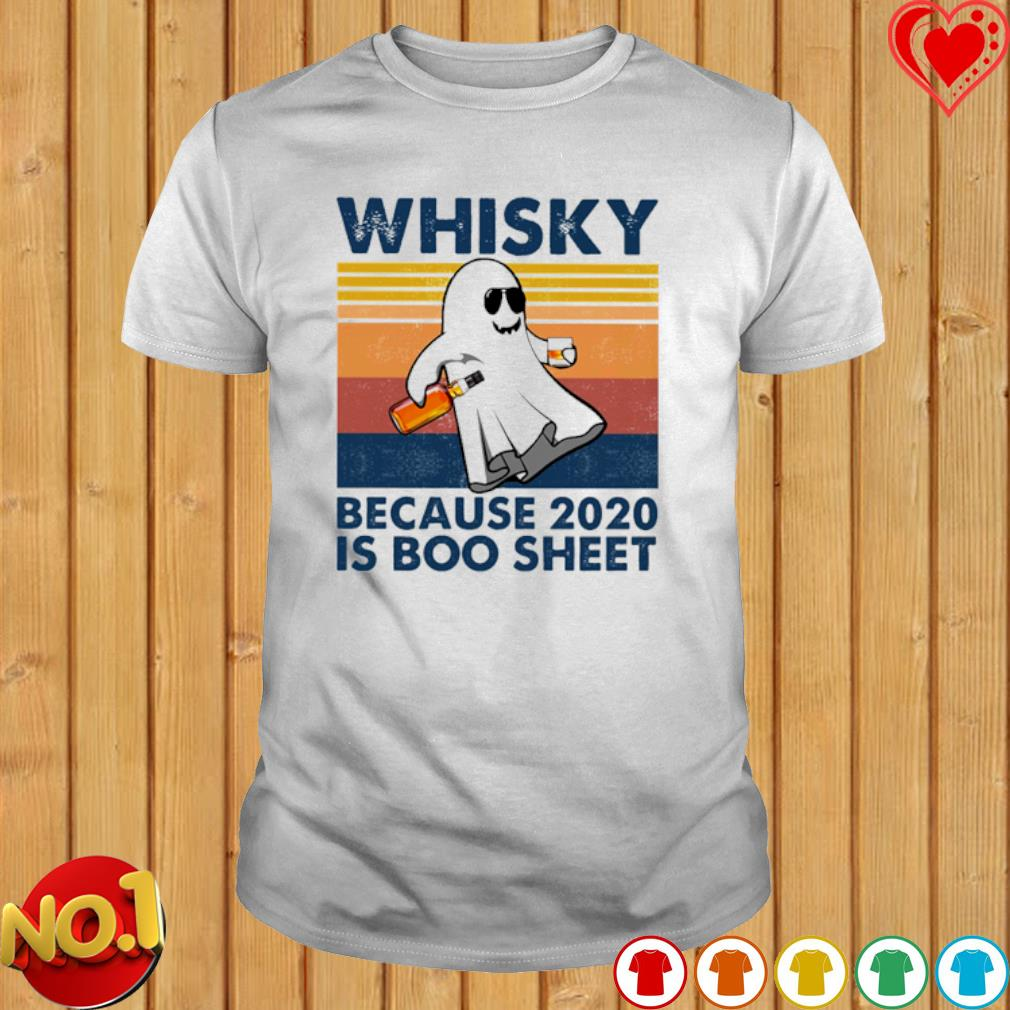 Ghost Whiskey because 2020 is boo sheet vintage shirt