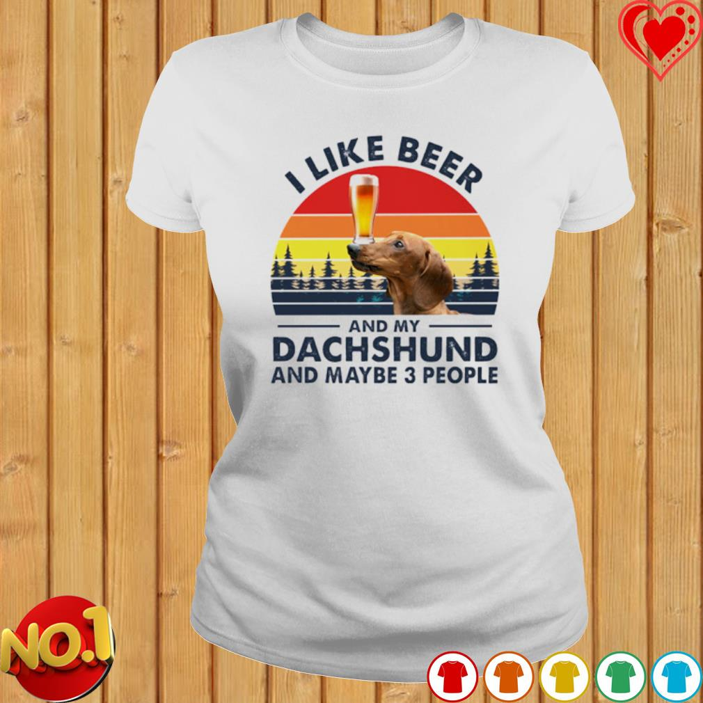 I like beer and my Dachshund and maybe 3 people vintage s ladies-tee