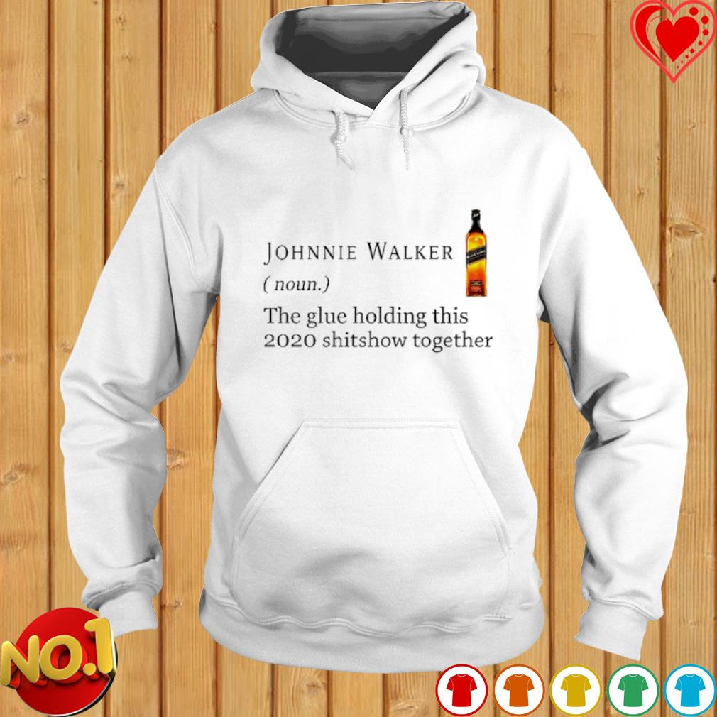Johnnie Walker the glue holding this 2020 shitshow together s hoodie