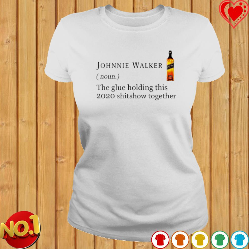Johnnie Walker the glue holding this 2020 shitshow together s ladies-tee