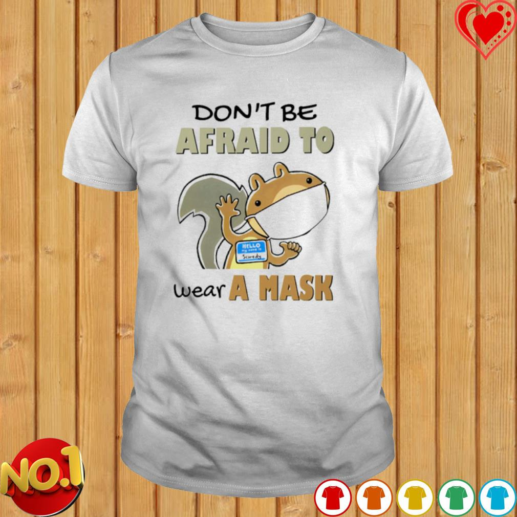 Scaredy Squirrel don't be afraid to wear a mask shirt