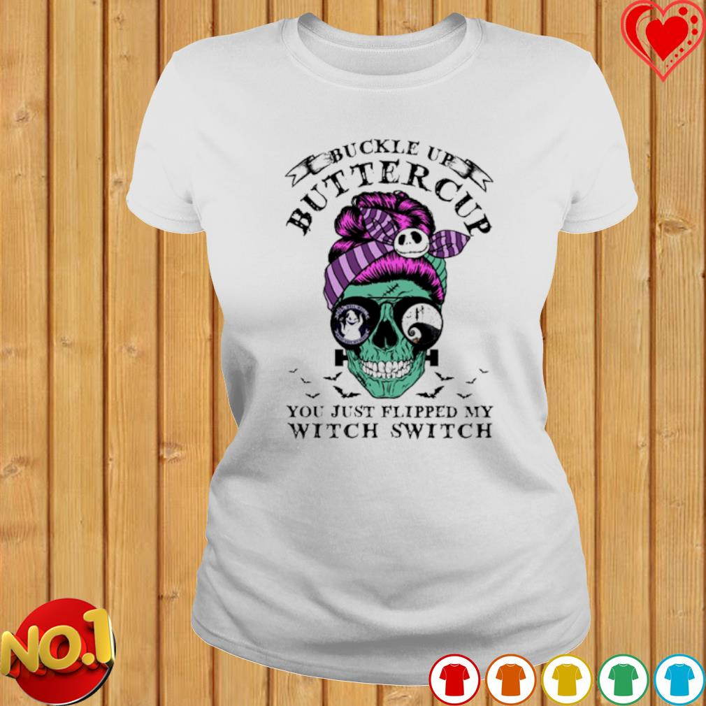 Skull girl Halloween buckle up buttercup you just flipped my witch switch s ladies-tee