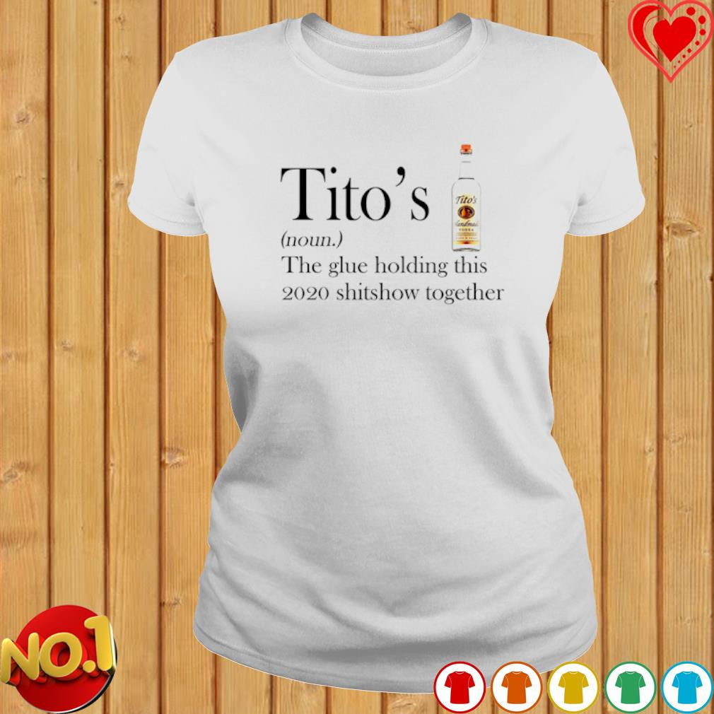 Tito's the glue holding this 2020 shitshow together s ladies-tee