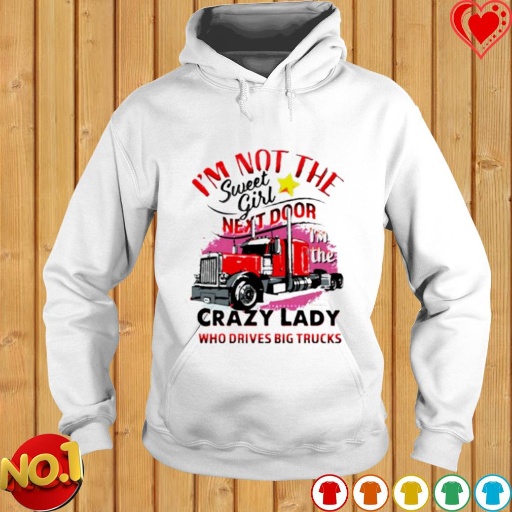 Trucker I'm not the sweet girl next door I'm the crazy lady s hoodie