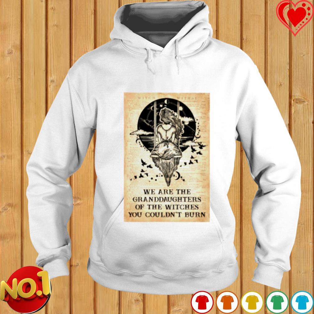 We are the Granddaughters of the witches you couldn't burn s hoodie