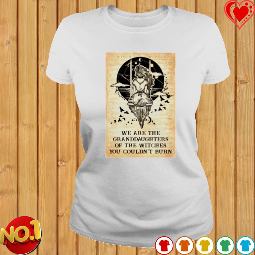 We are the Granddaughters of the witches you couldn't burn s ladies-tee