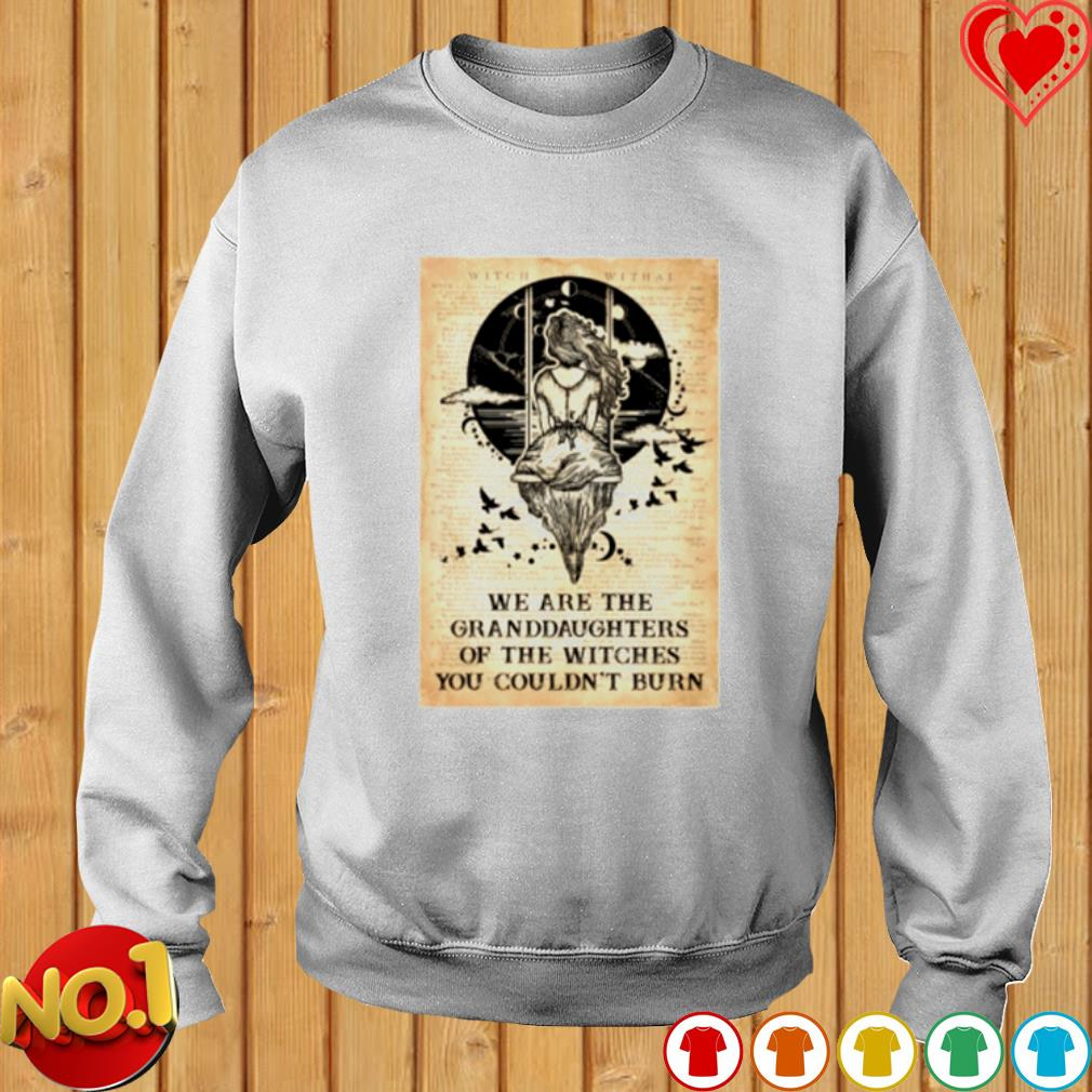 We are the Granddaughters of the witches you couldn't burn s sweater