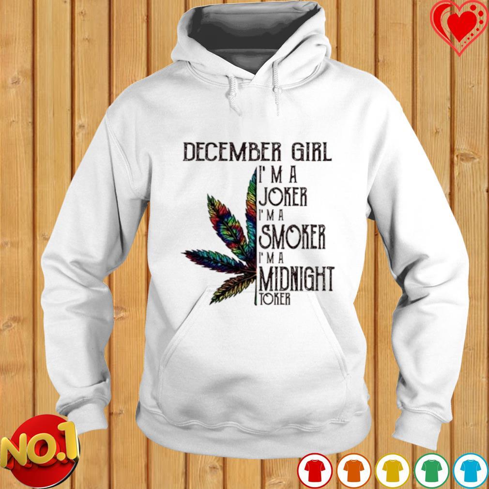 Weed December girl I'm a joker I'm a smoker I'm a midnight toker s hoodie