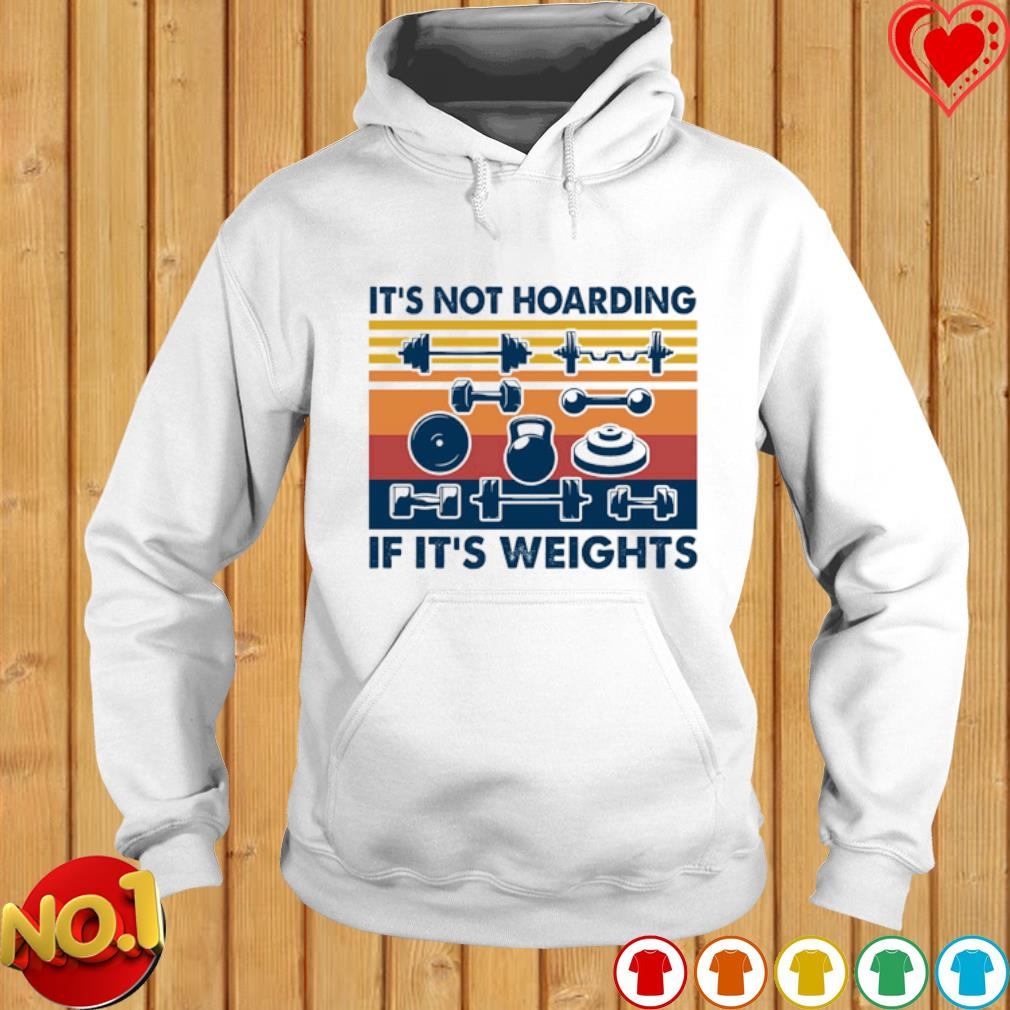 Weightlifting it's not hoarding if it's weights vintage s hoodie