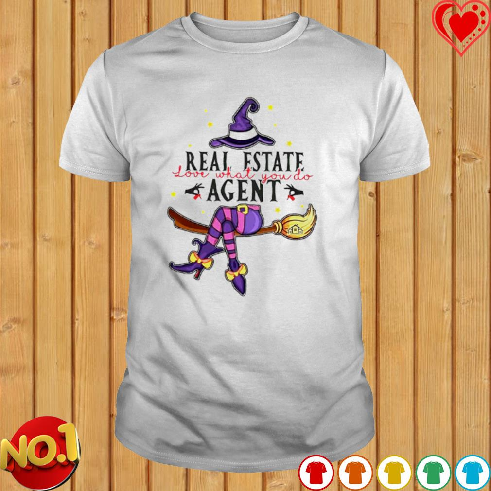 Witch real estate love what you do agent shirt