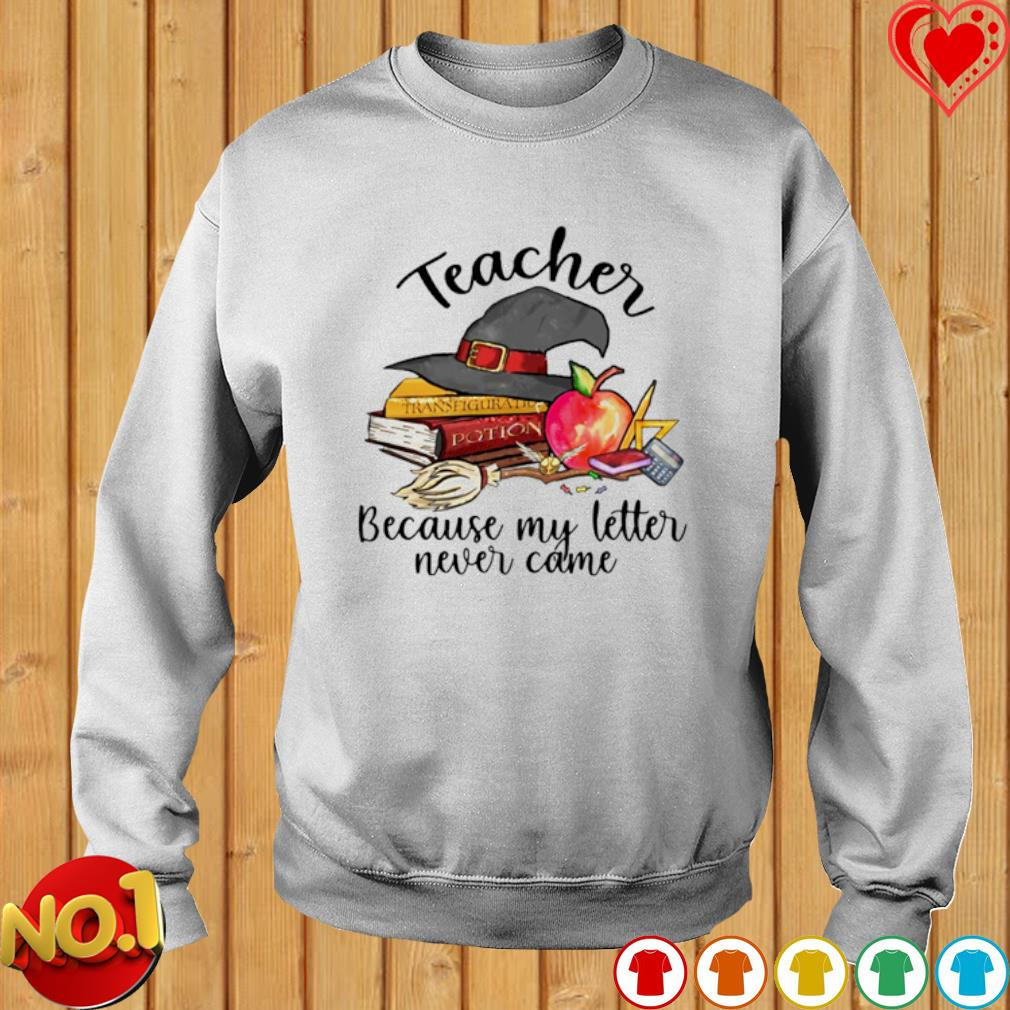 Witch teacher because my letter never came s sweater