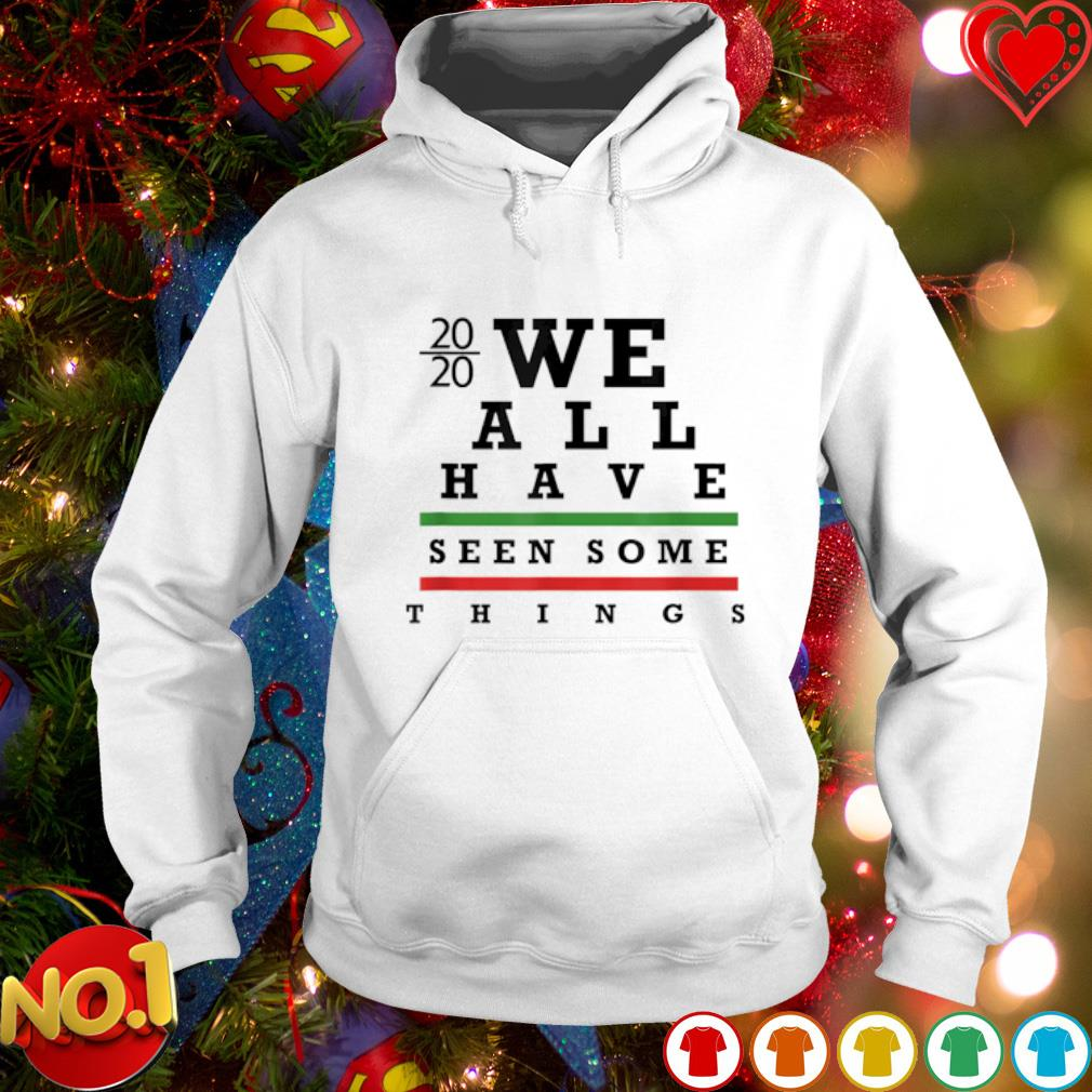 2020 we all have seen some things s hoodie
