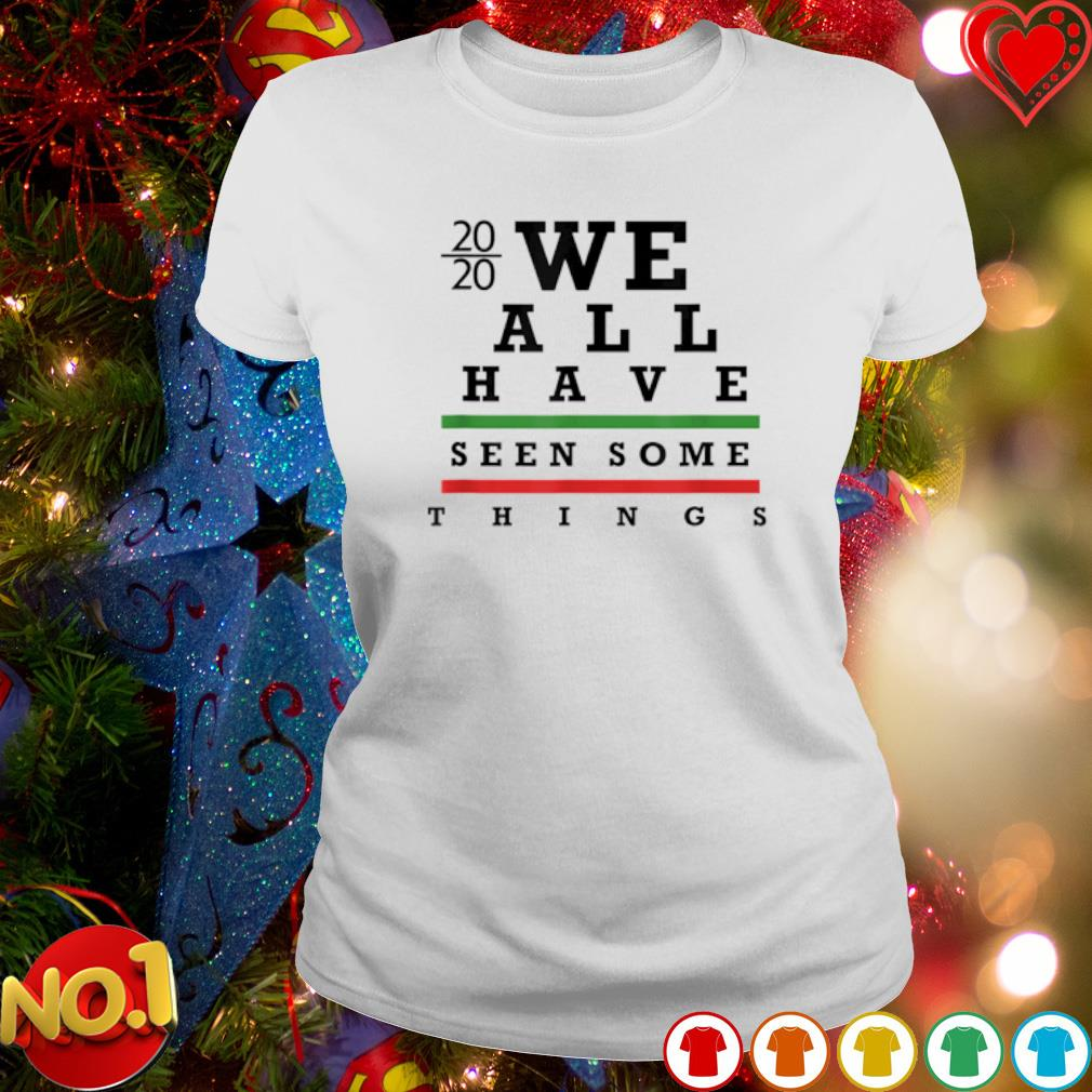 2020 we all have seen some things s ladies-tee