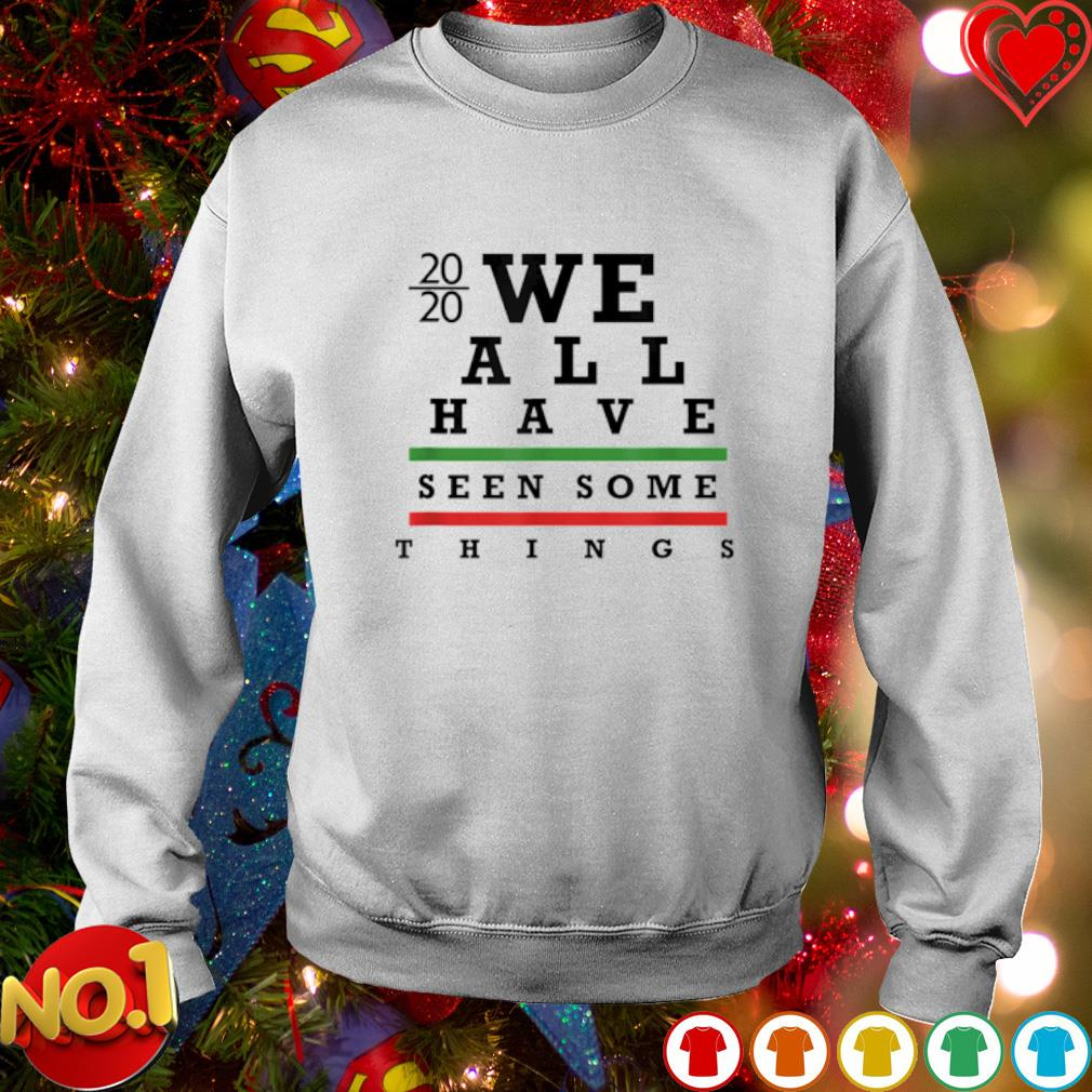 2020 we all have seen some things s sweater