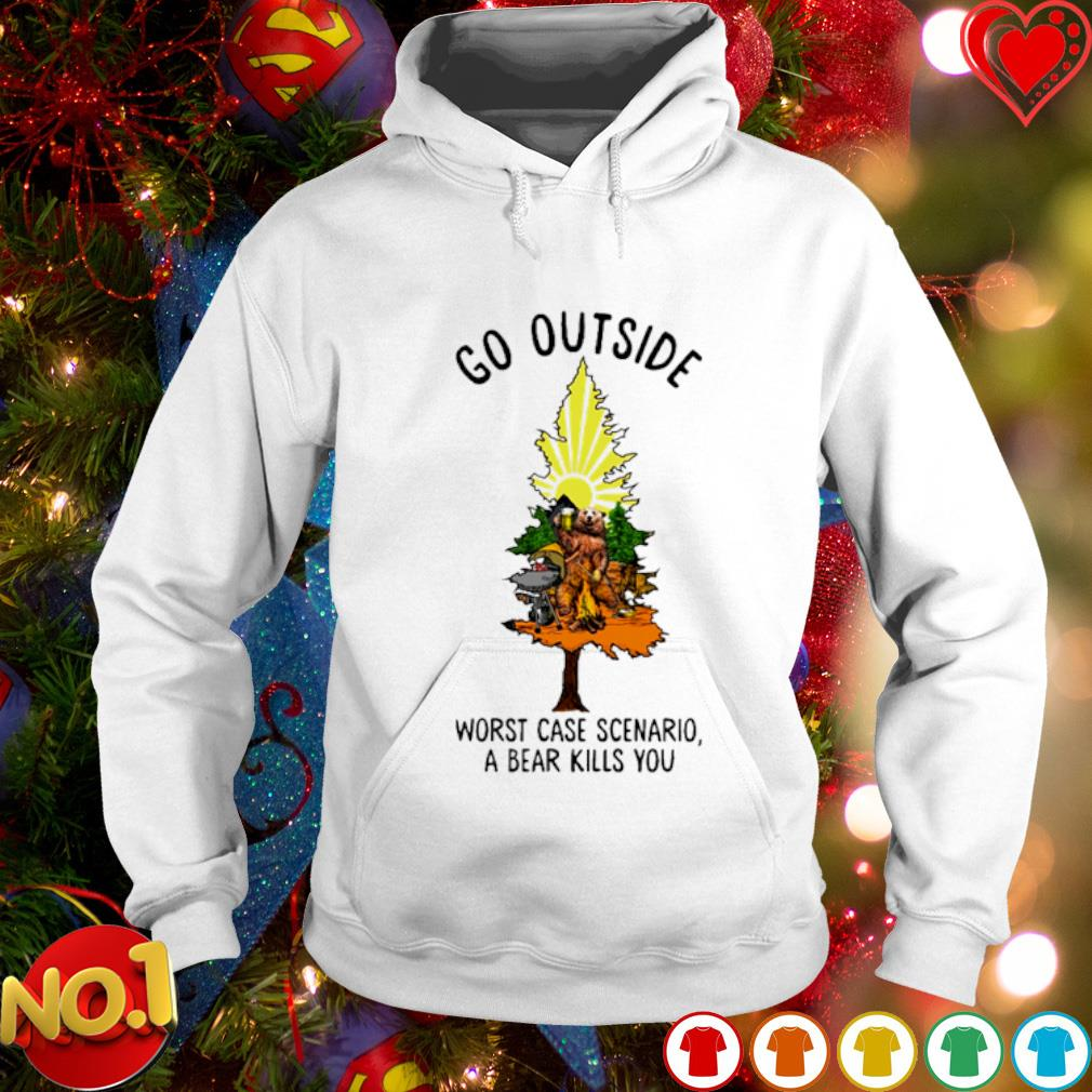 Bear camping go outside worst case scenario a bear kills you s hoodie