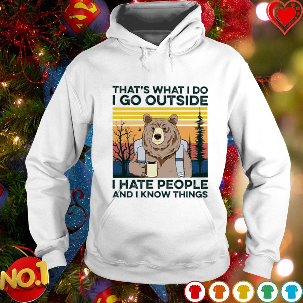 Bear that's what I do I go outside I hate people and I know things vintage s hoodie