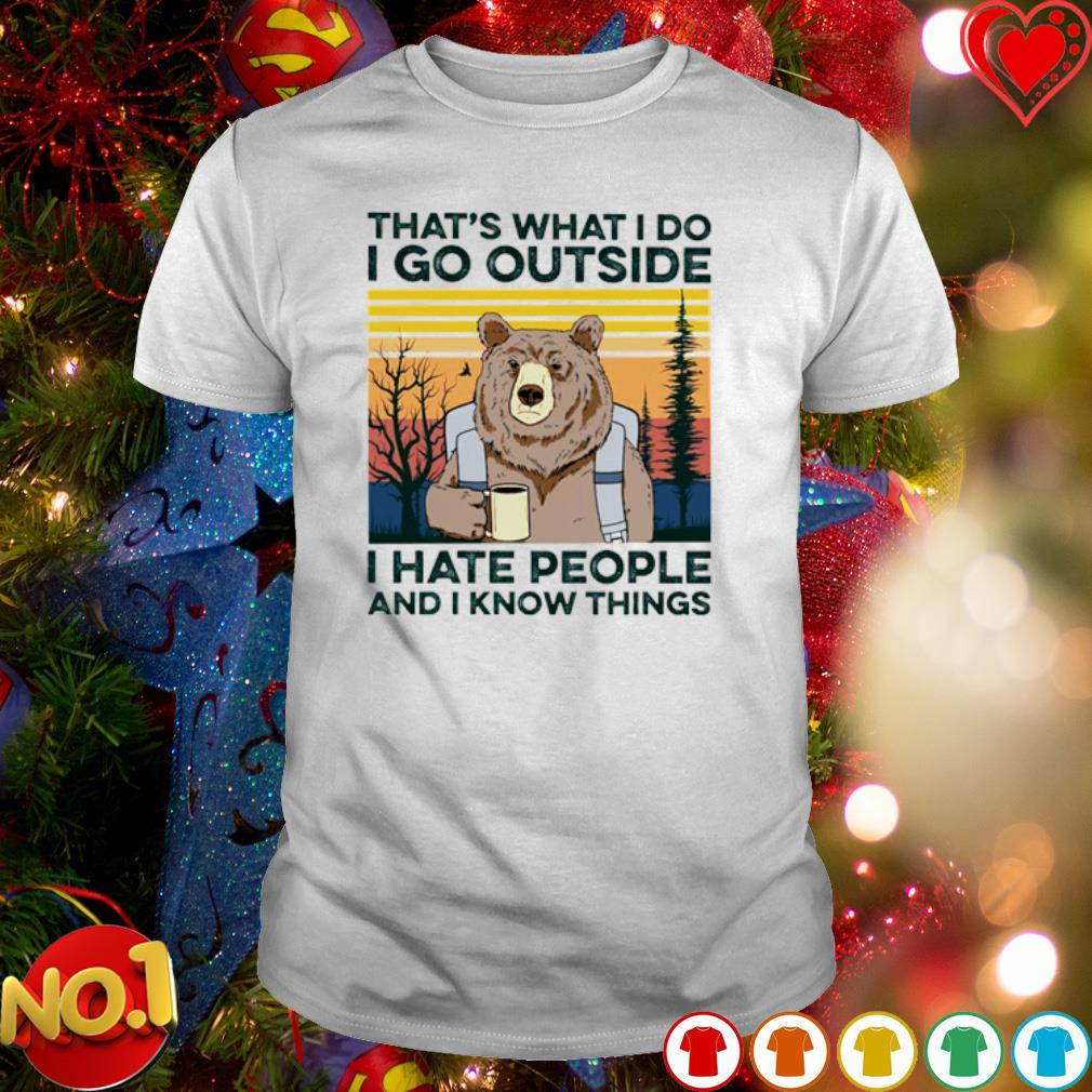 Bear that's what I do I go outside I hate people and I know things vintage shirt
