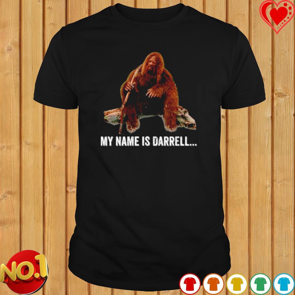 Bigfoot my name is Darrell shirt