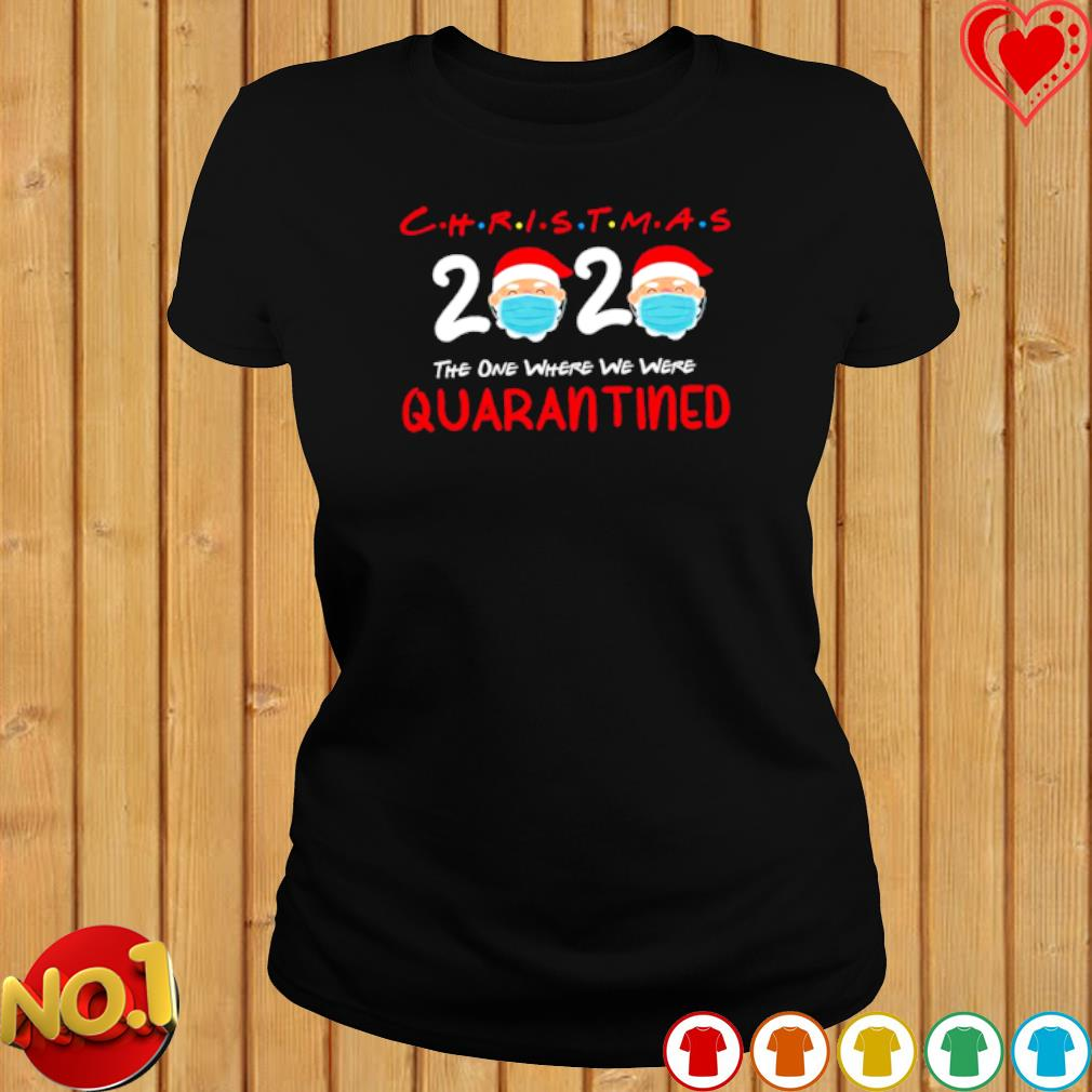 Christmas the one where we were quarantined s ladies-tee