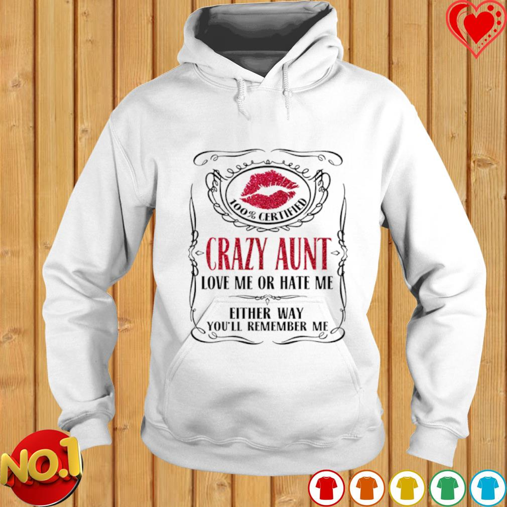 Crazy Aunt love me or hate me either way you'll remember me s hoodie