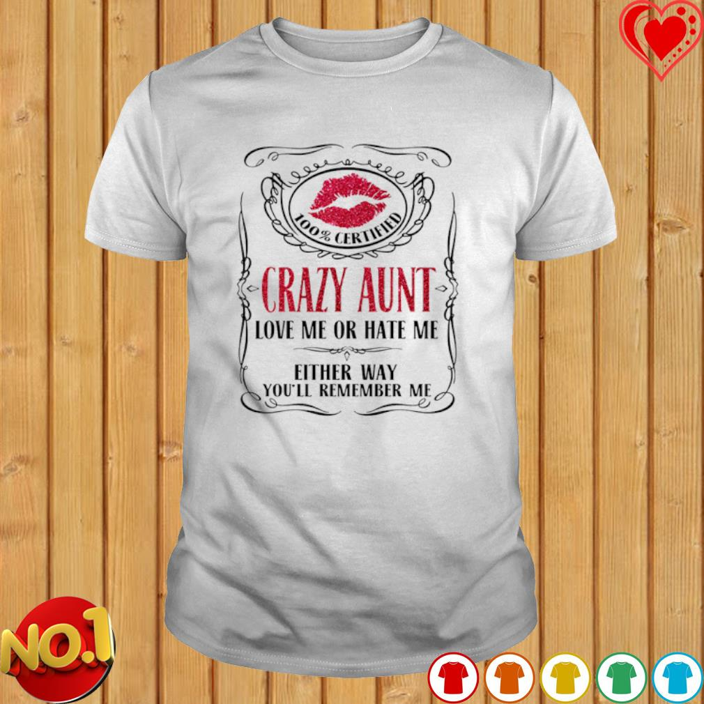 Crazy Aunt love me or hate me either way you'll remember me shirt