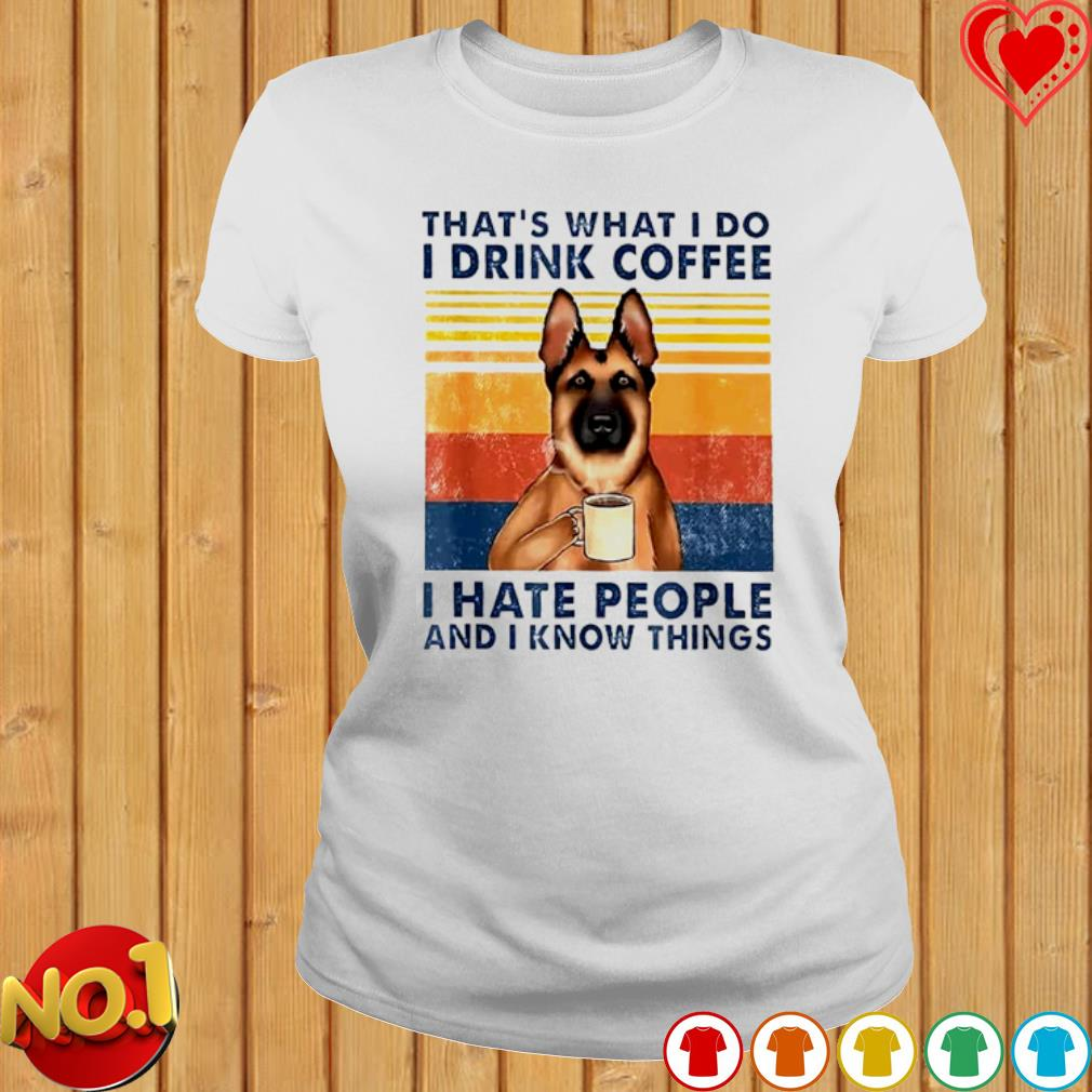 German Shepherd that's what I do I drink coffee I hate people and I know things vintage s ladies-tee